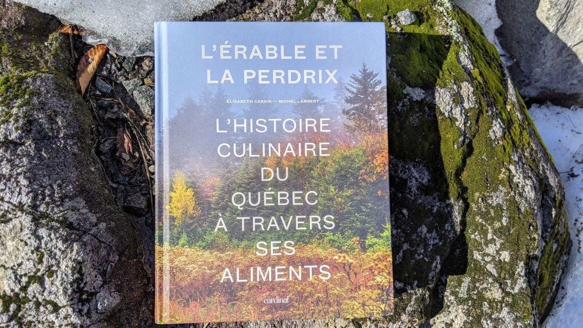 L'érable et la perdrix. L'histoire culinaire du Québec à travers ses aliments